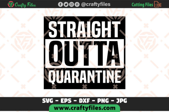 Download Free Straight Outta Quarantine Graphic By Crafty Files Creative Fabrica for Cricut Explore, Silhouette and other cutting machines.
