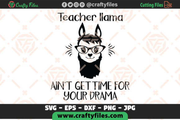 Teacher Llama Ain't Got Time for Your Dr Graphic Crafts By Crafty Files