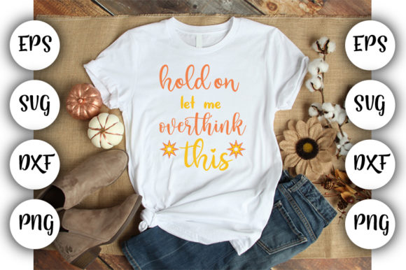 Download Free Hold On Let Me Overthink This Graphic By Design Store for Cricut Explore, Silhouette and other cutting machines.