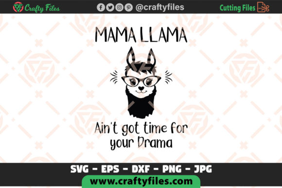 Mama Llama Ain't Got Time for Your Drama Graphic Crafts By Crafty Files