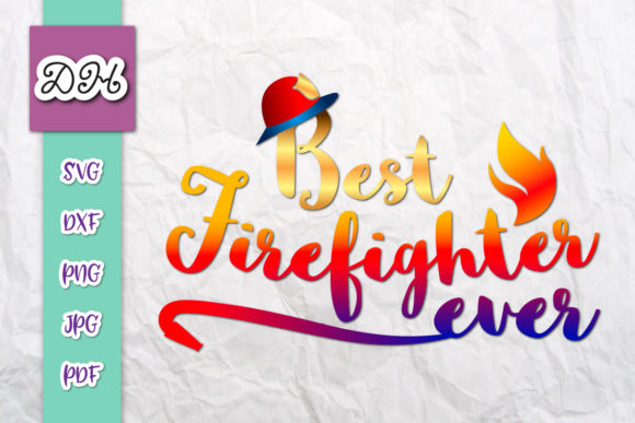 Download Free Best Firefighter Ever Fireman Sign World Graphic By Digitals By for Cricut Explore, Silhouette and other cutting machines.