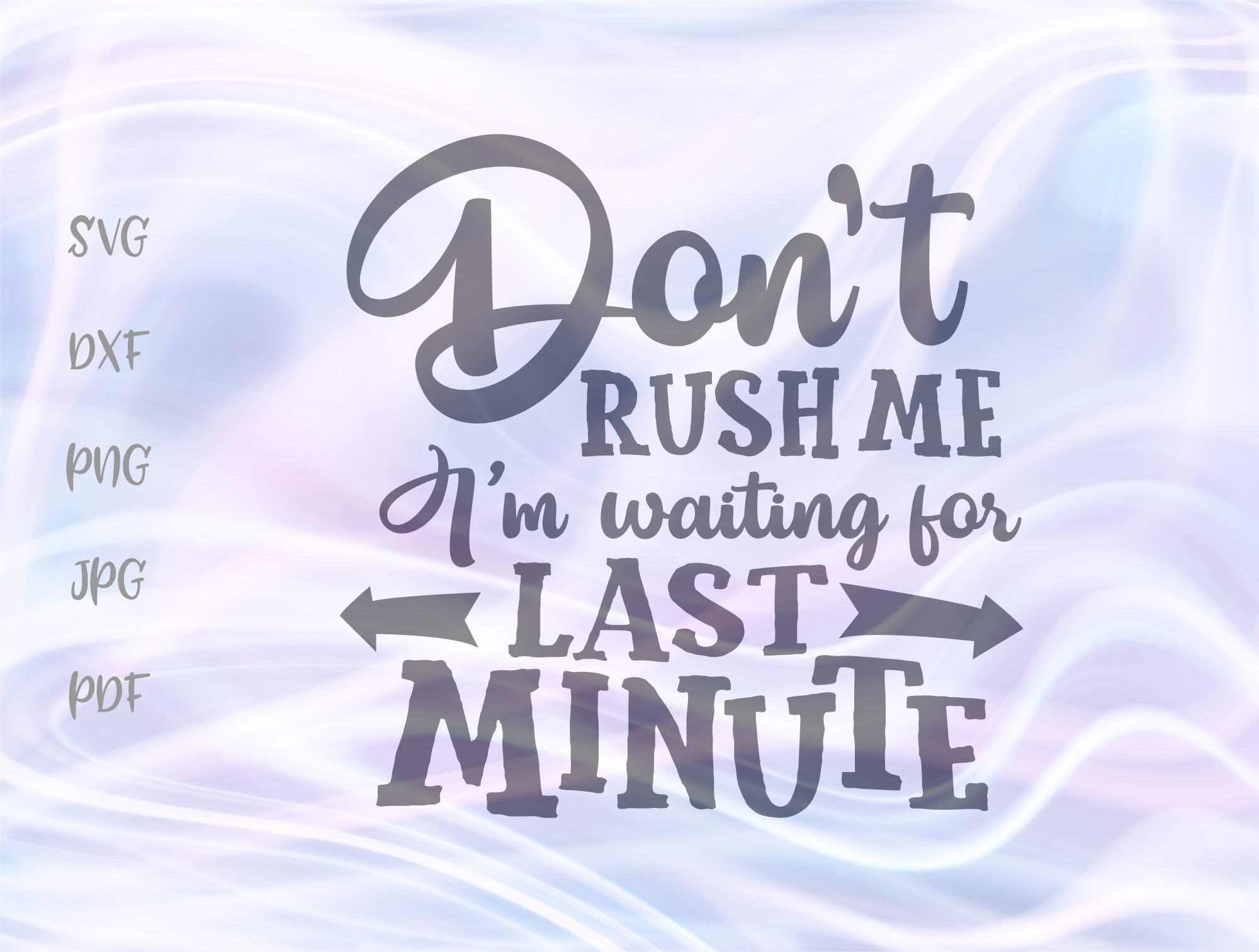 Download Free Don T Rush Me Im Waiting For Last Minute Graphic By Digitals By for Cricut Explore, Silhouette and other cutting machines.