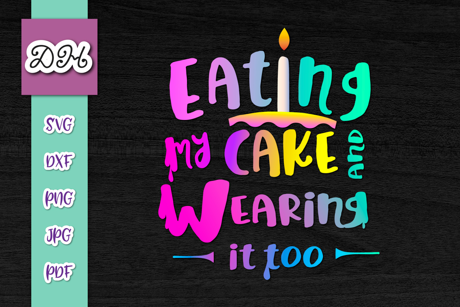 Download Free Eating My Cake And Wearing It Too Funny Graphic By Digitals By for Cricut Explore, Silhouette and other cutting machines.