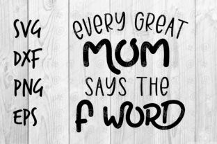 Download Free Every Great Mom Say The F Word Graphic By Spoonyprint Creative for Cricut Explore, Silhouette and other cutting machines.