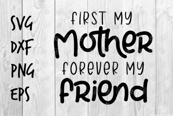 Download Free First My Mother Forever My Friend Graphic By Spoonyprint for Cricut Explore, Silhouette and other cutting machines.