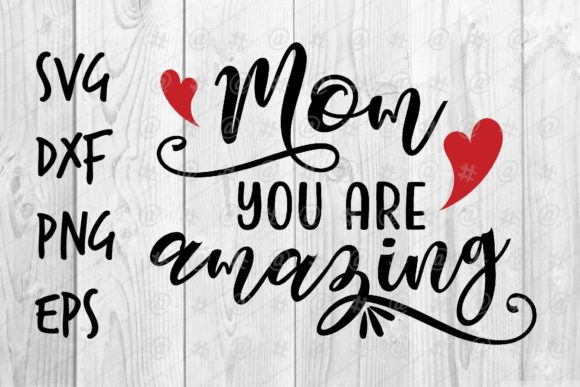 Download Free Mom You Are Amazing Graphic By Spoonyprint Creative Fabrica for Cricut Explore, Silhouette and other cutting machines.