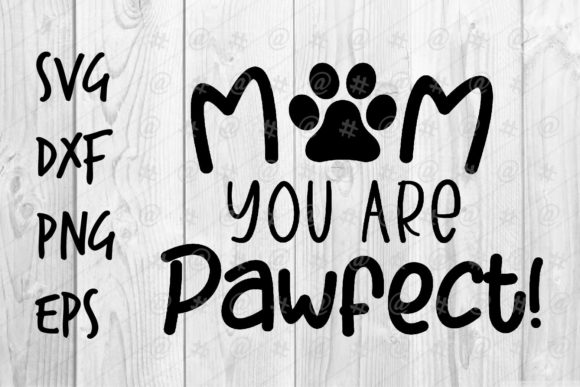 Download Free Mom You Are Pawfect Graphic By Spoonyprint Creative Fabrica for Cricut Explore, Silhouette and other cutting machines.