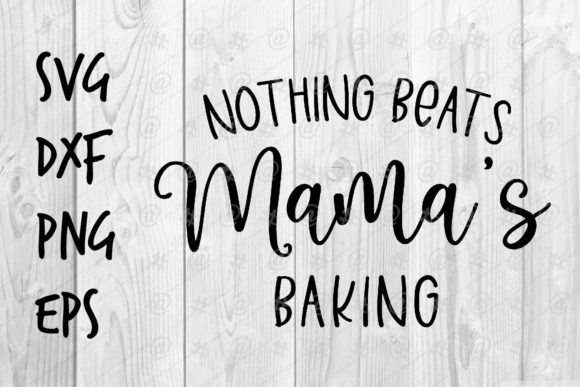 Download Free Nothing Beats Mama S Baking Graphic By Spoonyprint Creative for Cricut Explore, Silhouette and other cutting machines.