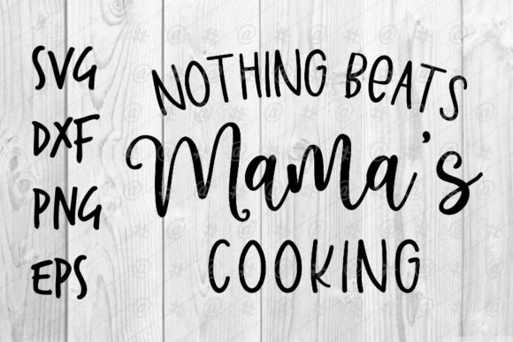 Download Free Nothing Beats Mama S Cooking Graphic By Spoonyprint Creative for Cricut Explore, Silhouette and other cutting machines.
