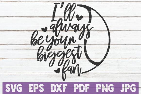 Download Free I Ll Always Be Your Biggest Fan Graphic By Mintymarshmallows for Cricut Explore, Silhouette and other cutting machines.
