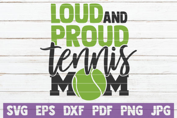 Download Free Loud And Proud Tennis Mom Graphic By Mintymarshmallows for Cricut Explore, Silhouette and other cutting machines.