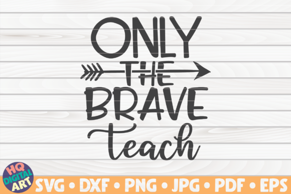 Download Free Only The Brave Teach Teacher Quote Graphic By Mihaibadea95 for Cricut Explore, Silhouette and other cutting machines.