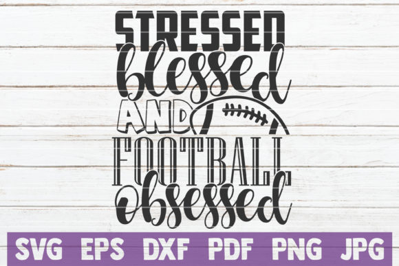 Download Free Stressed Blessed And Football Obsessed Graphic By for Cricut Explore, Silhouette and other cutting machines.