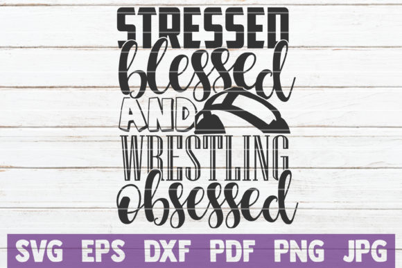 Stressed Blessed and Wrestling Obsessed Graphic Crafts By MintyMarshmallows