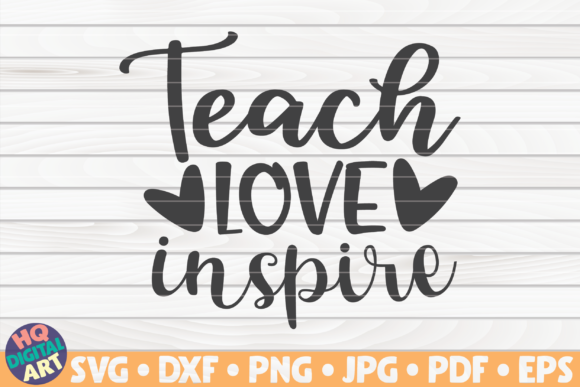 Download Free Teach Love Inspire Teacher Quote Graphic By Mihaibadea95 for Cricut Explore, Silhouette and other cutting machines.
