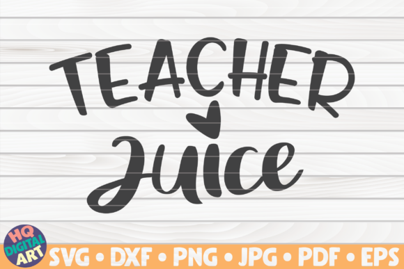 Download Free Teacher Juice Teacher Quote Graphic By Mihaibadea95 Creative for Cricut Explore, Silhouette and other cutting machines.