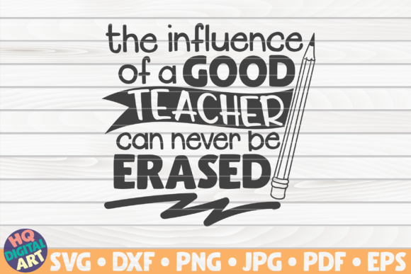 Download Free The Influence Of A Good Teacher Graphic By Mihaibadea95 for Cricut Explore, Silhouette and other cutting machines.