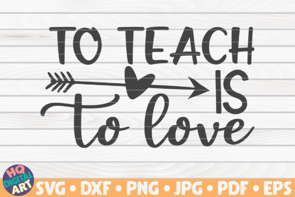 Download Free To Teach Is To Love Teacher Quote Graphic By Mihaibadea95 for Cricut Explore, Silhouette and other cutting machines.