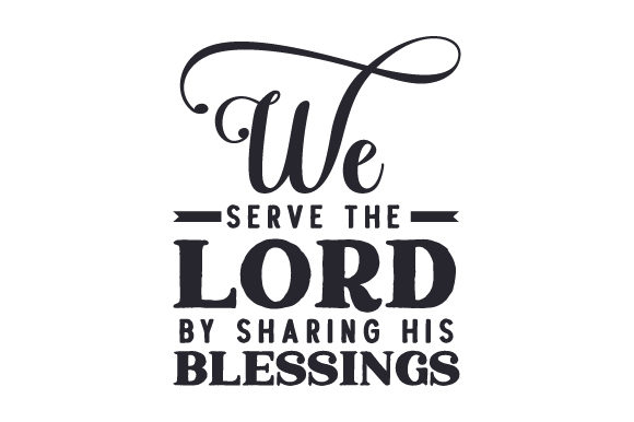 Download Free We Serve The Lord By Sharing His Blessings Svg Cut File By for Cricut Explore, Silhouette and other cutting machines.