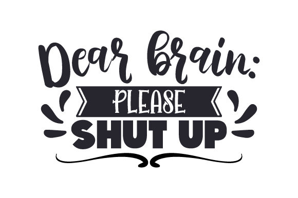 Dear Brain Please Shut Up School & Teachers Craft Cut File By Creative Fabrica Crafts