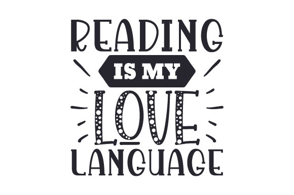 Reading is My Love Language School & Teachers Craft Cut File By Creative Fabrica Crafts