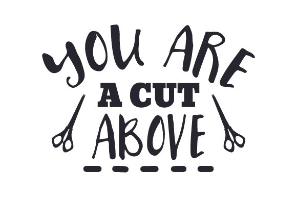 Download Free You Are A Cut Above Svg Cut File By Creative Fabrica Crafts for Cricut Explore, Silhouette and other cutting machines.