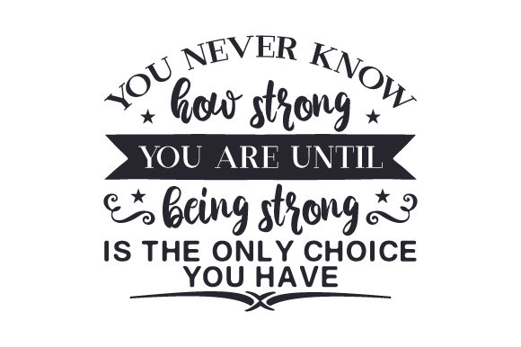 You Never Know How Strong You Are Until Being Strong is the Only Choice You Have Religious Craft Cut File By Creative Fabrica Crafts