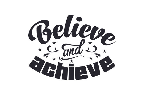 Download Free Believe And Achieve Svg Cut File By Creative Fabrica Crafts for Cricut Explore, Silhouette and other cutting machines.