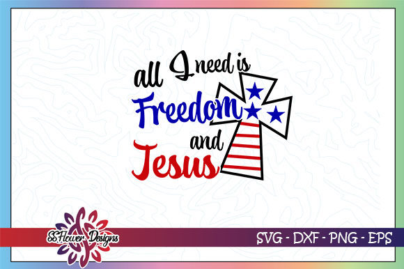 Download Free All I Need Is Freedom And Jesus Graphic By Ssflower Creative for Cricut Explore, Silhouette and other cutting machines.