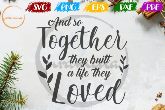 Download Free And So Together They Built A Life Graphic By Uramina Creative for Cricut Explore, Silhouette and other cutting machines.