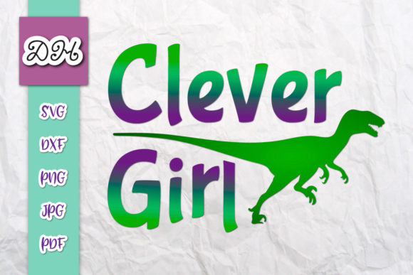 Download Free Clever Girl Sarcastic Fun Dinosaur Sign Graphic By Digitals By for Cricut Explore, Silhouette and other cutting machines.