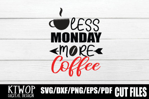 Download Free Less Monday More Coffee Graphic By Ktwop Creative Fabrica for Cricut Explore, Silhouette and other cutting machines.