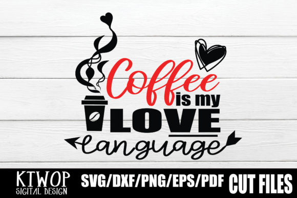 Download Free Coffee Is My Love Language Graphic By Ktwop Creative Fabrica for Cricut Explore, Silhouette and other cutting machines.