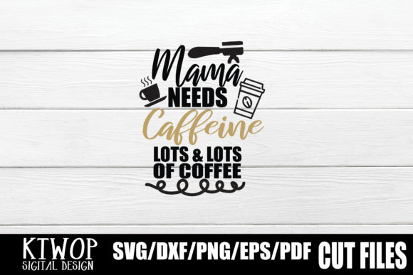 Download Free Mama Needs Caffeine Lots And Lots Of Coffee Graphic By Ktwop for Cricut Explore, Silhouette and other cutting machines.