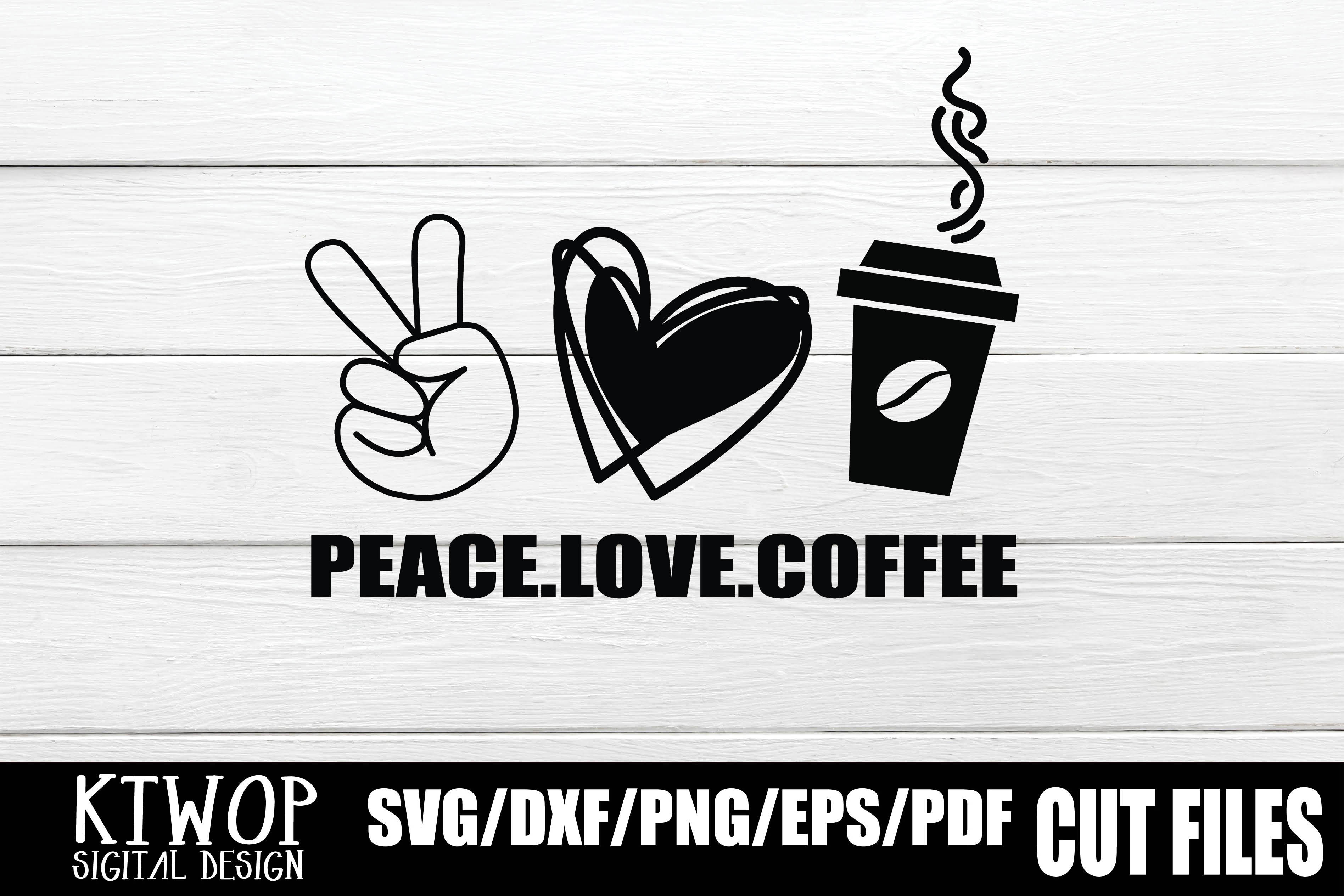 Peace Love And Coffee Graphic By Ktwop Creative Fabrica