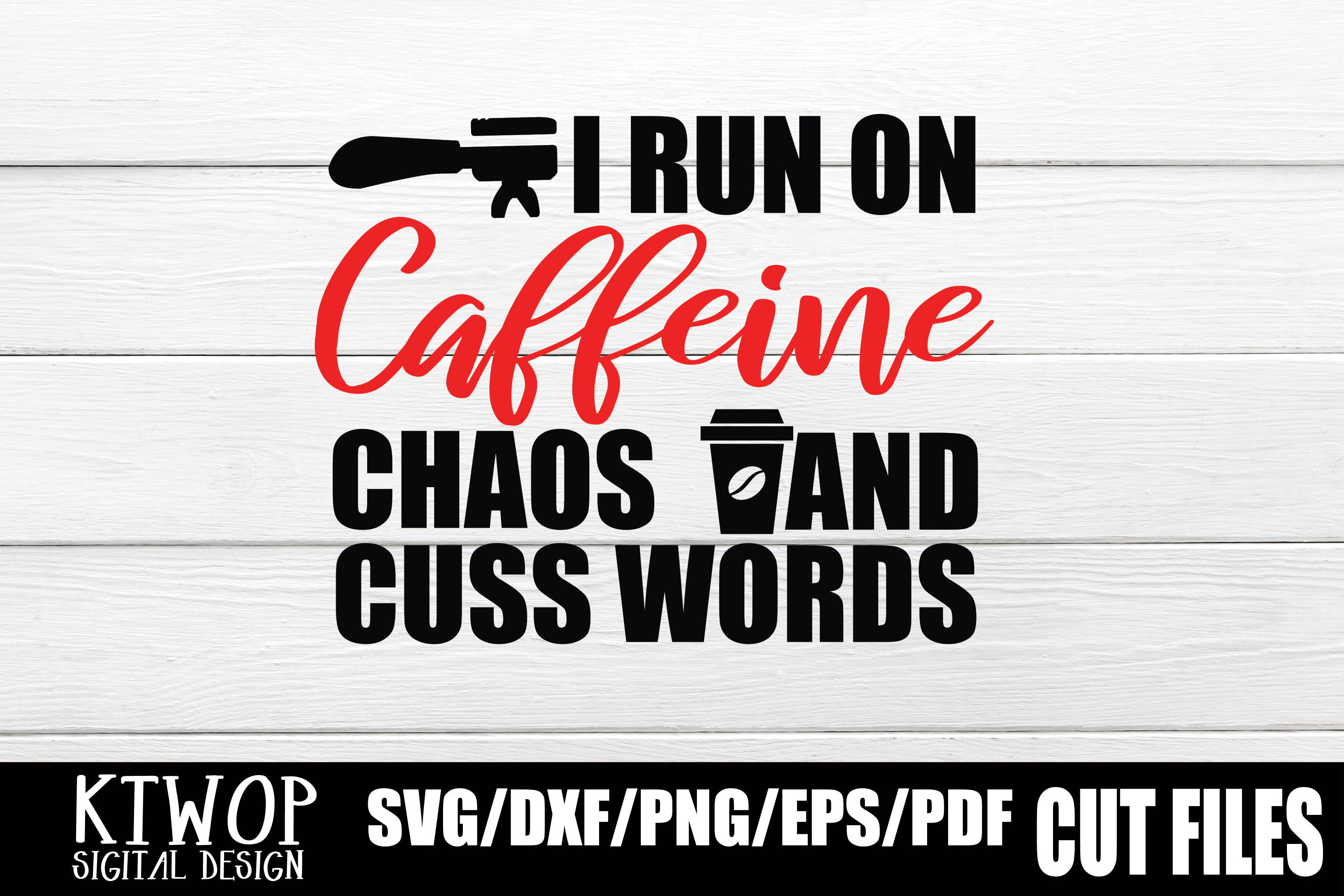 Download Free I Run On Caffeine Chaos And Cuss Words Graphic By Ktwop for Cricut Explore, Silhouette and other cutting machines.