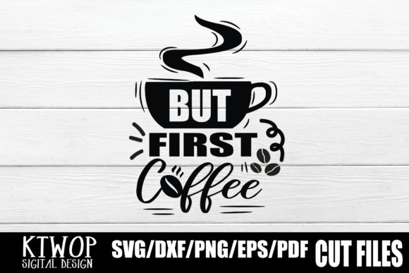 But First Coffee Graphic By Ktwop Creative Fabrica