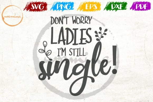 Download Free Don T Worry Ladies I M Still Single Graphic By Uramina for Cricut Explore, Silhouette and other cutting machines.