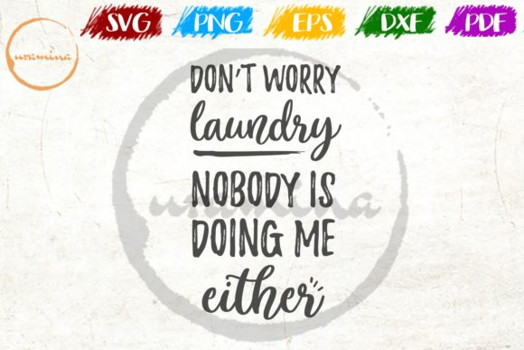 Download Free Don T Worry Laundry Nobody Is Doing Me Graphic By Uramina for Cricut Explore, Silhouette and other cutting machines.