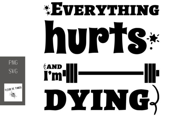 Download Free Everything Hurts And I M Dying Grafico Por Fleur De Tango for Cricut Explore, Silhouette and other cutting machines.