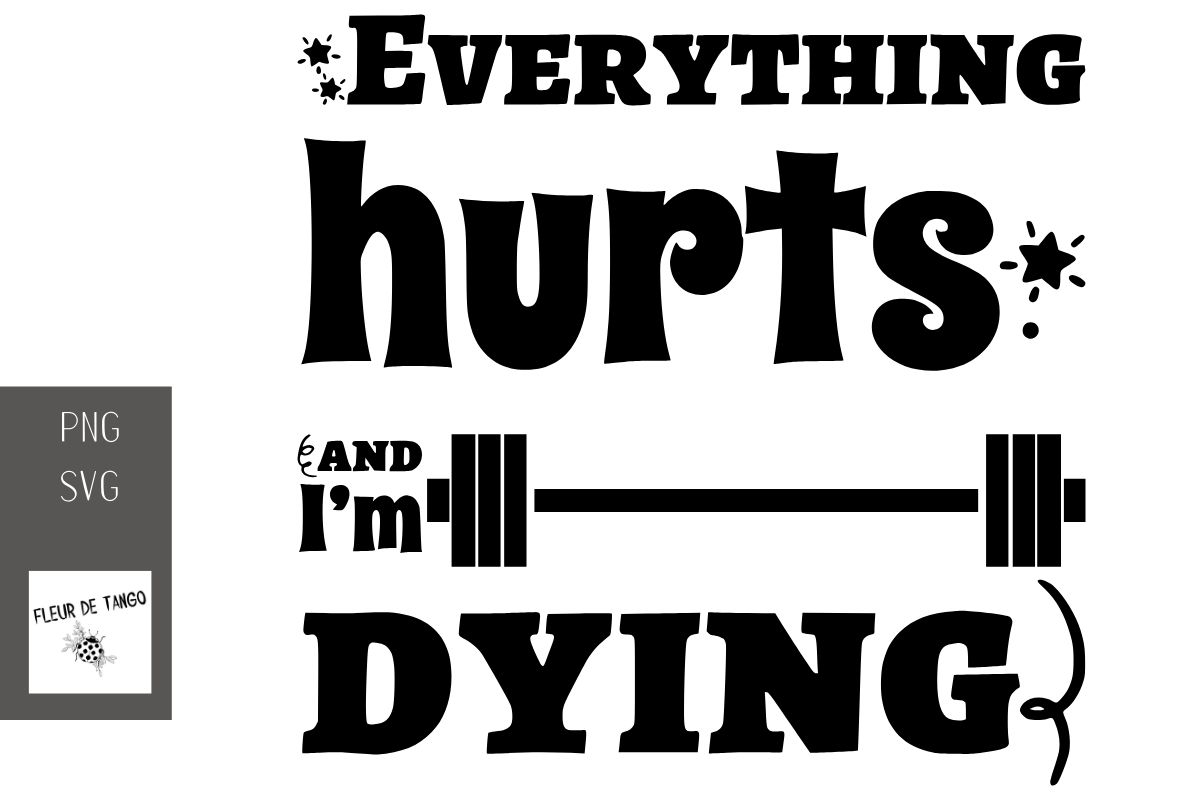 Download Free Everything Hurts And I M Dying Graphic By Fleur De Tango for Cricut Explore, Silhouette and other cutting machines.