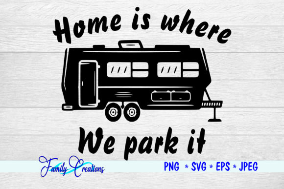 Download Free Home Is Where We Park It Graphic By Family Creations Creative for Cricut Explore, Silhouette and other cutting machines.