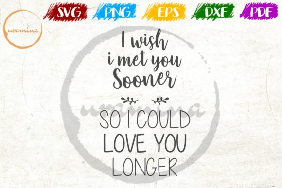 Download Free I Wish I Met You Sooner So I Could Love Graphic By Uramina for Cricut Explore, Silhouette and other cutting machines.