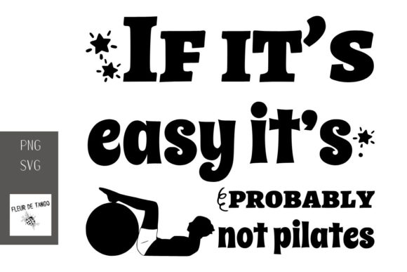 Print on Demand: If It's Easy It's Probably Not Pilates Graphic Print Templates By Fleur de Tango