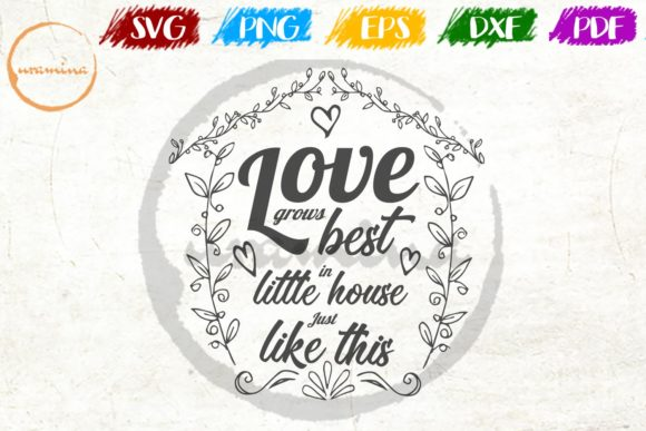 Download Free Love Grows Best In Little House Just Graphic By Uramina for Cricut Explore, Silhouette and other cutting machines.