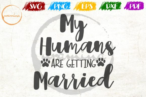 Download Free My Humans Are Getting Married Graphic By Uramina Creative Fabrica for Cricut Explore, Silhouette and other cutting machines.