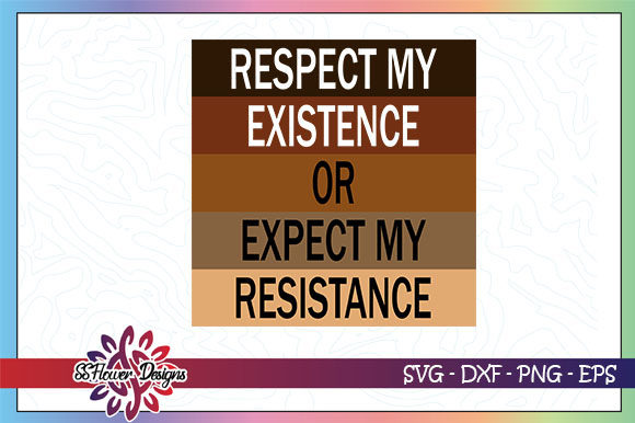 Download Free Respect Existence Or Expect Resistance Graphic By Ssflower for Cricut Explore, Silhouette and other cutting machines.