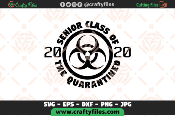 Senior Class of 2020 the Quarantine Graphic Crafts By Crafty Files