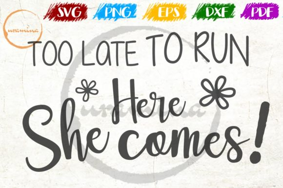 Download Free Too Late To Run Here She Comes Graphic By Uramina Creative Fabrica for Cricut Explore, Silhouette and other cutting machines.