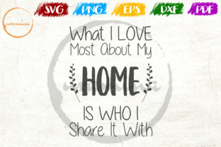 Download Free What I Love Most About My Home Is Graphic By Uramina Creative for Cricut Explore, Silhouette and other cutting machines.
